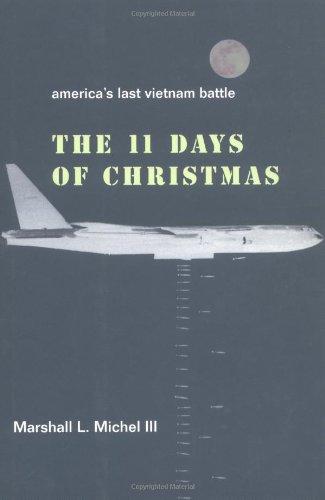 The 11 Days of Christmas : America's Last Vietnam Battle: Michel, Marshall L. III