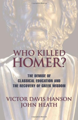 9781893554269: Who Killed Homer: The Demise of Classical Education and the Recovery of Greek Wisdom