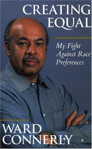 Creating Equal: My Fight Against Race Preferences: Ward Connerly