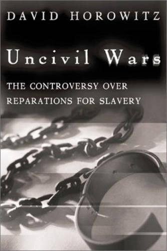Uncivil Wars: The Controversy Over Reparations for Slavery: Horowitz, David