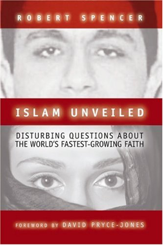 Islam Unveiled: Disturbing Questions About the World's Fastest-Growing Faith (9781893554580) by Robert Spencer