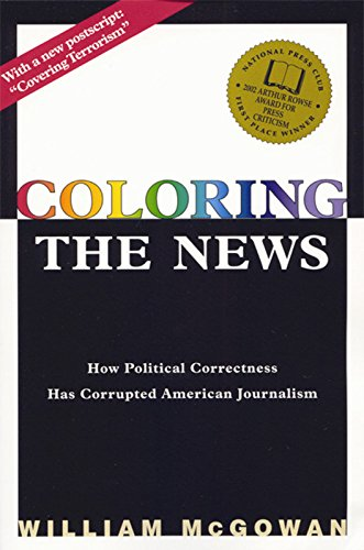 9781893554603: Coloring the News: How Political Correctness Has Corrupted American Journalism