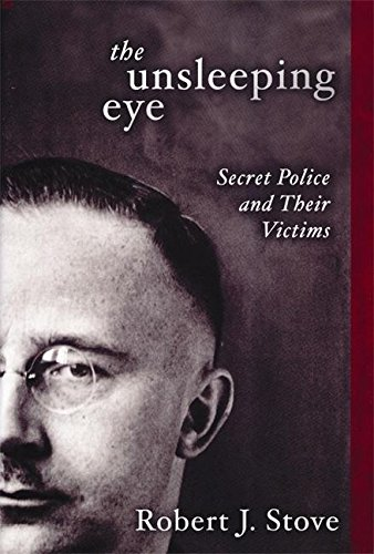 The Unsleeping Eye: Secret Police and Their Victims: Stove, R. J.; Stove, Robert J.