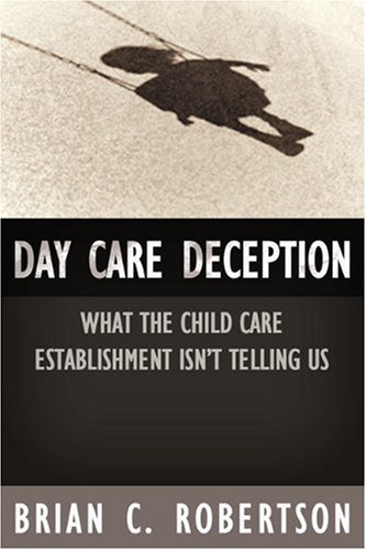 9781893554672: Day Care Deception: What the Child Care Establishment Isn't Telling Us