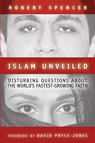 Islam Unveiled: Disturbing Questions about the World's Fastest-Growing Faith (1893554775) by Robert Spencer