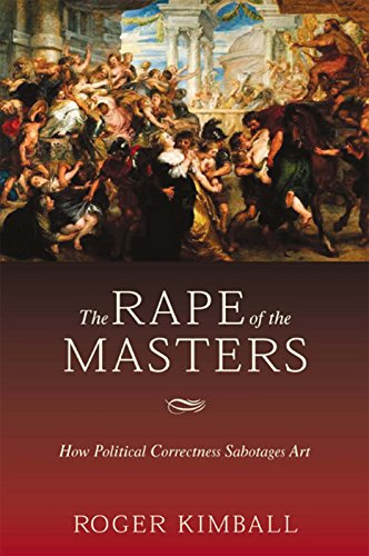 9781893554863: The Rape of the Masters: How Political Correctness Sabotages Art