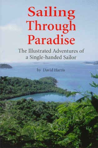 9781893561014: Sailing Through Paradise: The Illustrated Adventures of a Single-handed Sailor
