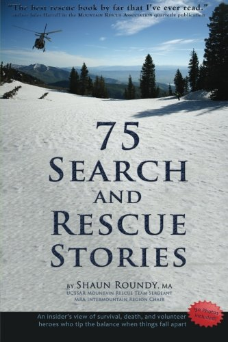 9781893594111: 75 Search and Rescue Stories: An insider's view of survival, death, and volunteer heroes who tip the balance when things fall apart