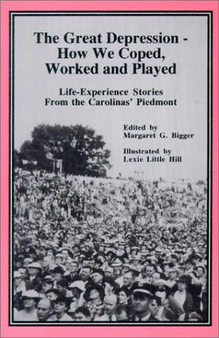 9781893597044: The Great Depression: How We Coped, Worked and Played : Life-Experience Stories from the Carolinas' Piedmont