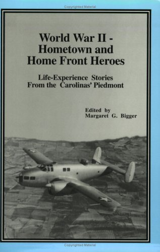 World War II - Hometown and Home Front Heroes: Life Experience Stories From the Carolinas' Piedmont