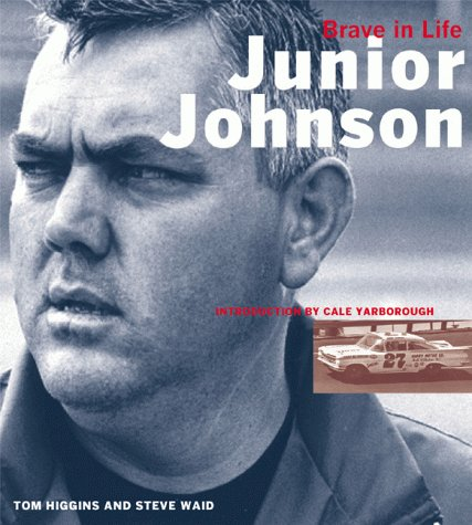 Junior Johnson: Brave in Life (1893618005) by Tom Higgins; Steve Waid