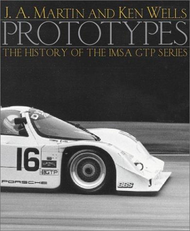 Prototypes: The History of the IMSA GTP: Martin, J. A.;Wells,