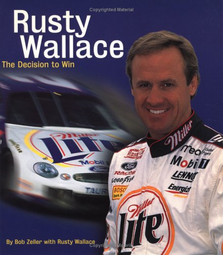 Rusty Wallace: The Decision to Win +++THE PUBLISHER'S EDITION+++: Zeller, Bob with Rusty ...