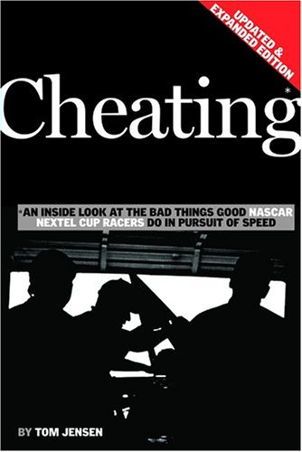 Cheating: An Inside Look at the Bad Things Good NASCAR Nextel Cup Racers Do in Pursuit of Speed: ...