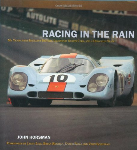 9781893618718: Racing in the Rain: My Years with Brilliant Drivers, Legendary Sports Cars, and a Dedicated Team