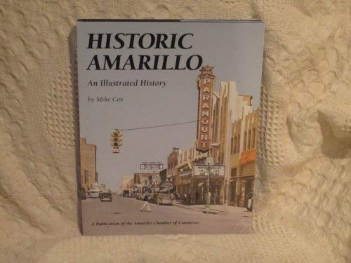 Historic Amarillo: An Illustrated History: Cox, Mike;Amarillo Chamber of Commerce