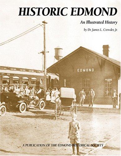 Historic Edmond: An Illustrated History of Edmond, Ok: Crowder, James L. Jr.