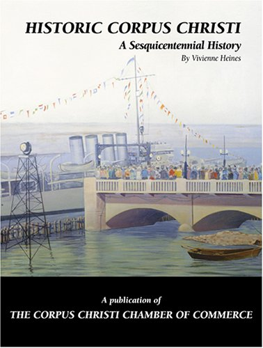 Historic Corpus Christi: A Sesquicentennial History: Heines, Vivienne