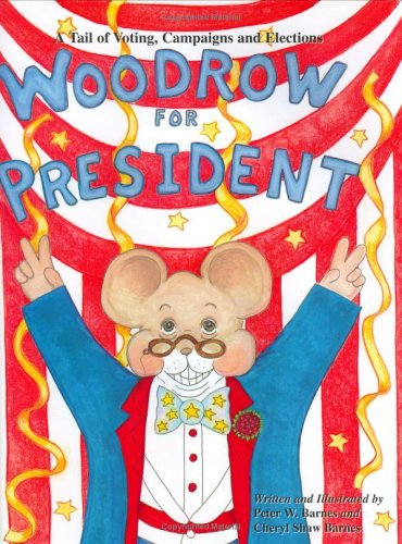 Woodrow for President: A Tail of Voting, Campaigns, and Elections: Barnes, Peter W.
