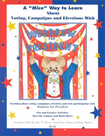 9781893622029: Woodrow for President: A 'Mice' Way to Learn About Voting, Campaigns and Elections (Curriculum Guide)