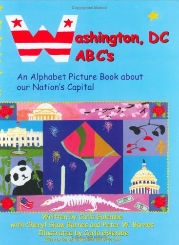 Washington, DC ABC's: An Alphabet Picture Book about Our Nation's Capitol: Golembe, Carla, ...