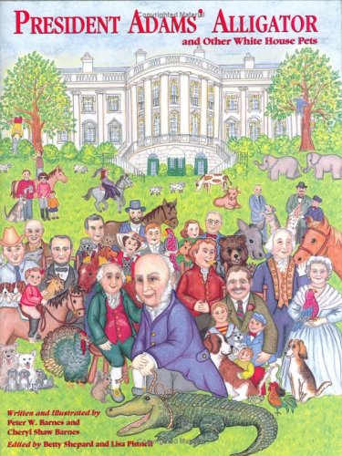 President Adams' Alligator and Other White House Pets (1893622134) by Barnes, Peter; Barnes, Cheryl Shaw