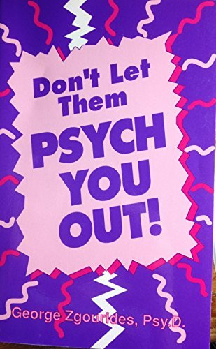 Dont Let Them Psych You Out: Zgourides, George D., George, Zgourides D.