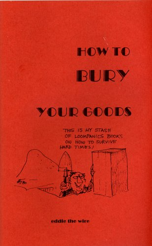9781893626027: How to Bury Your Goods: The Complete Manual of Long Term Underground Storage