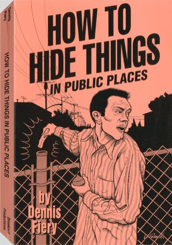 How To Hide Things In Public Places: Fiery, Dennis