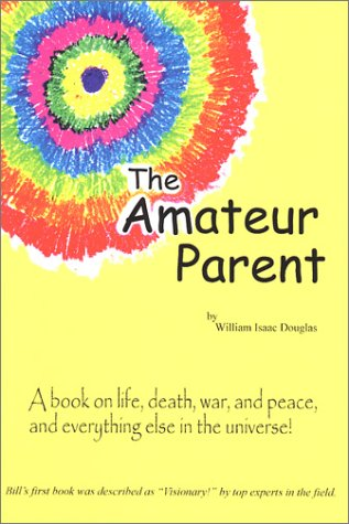 9781893634152: The Amateur Parent: A Book on Life, Death, War, and Peace, and Everything Else in the Universe!