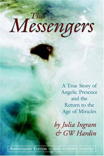 9781893641082: The Messengers: A True Story of Angelic Presence And the Return to the Age of Miracles