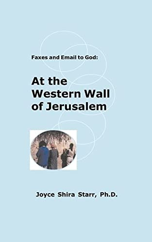 Faxes and Email to God: At the Western Wall of Jerusalem: Joyce Shira Starr