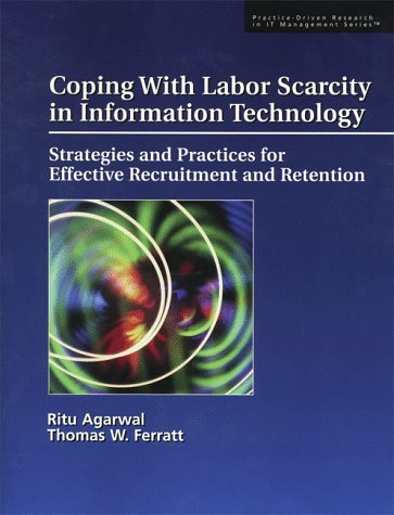 9781893673021: Coping With Labor Scarcity in Information Technology: Strategies and Practices for Effective Recruitment and Retention (Practice-Driven Research in It Management Series No. 2)