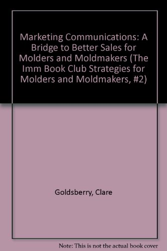 9781893677029: Marketing Communications: A Bridge to Better Sales for Molders and Moldmakers (The Imm Book Club Strategies for Molders and Moldmakers, #2)