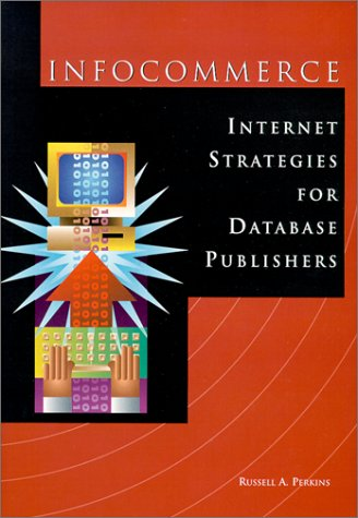 InfoCommerce : Internet Strategies for Database Publishers: Russell A. Perkins