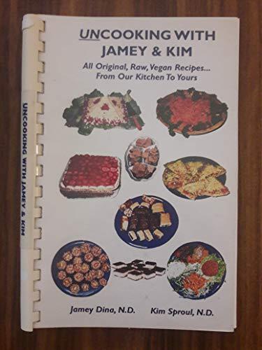 UnCooking with Jameth and Kim: All Original,: Sheridan, Jameth; Sheridan,