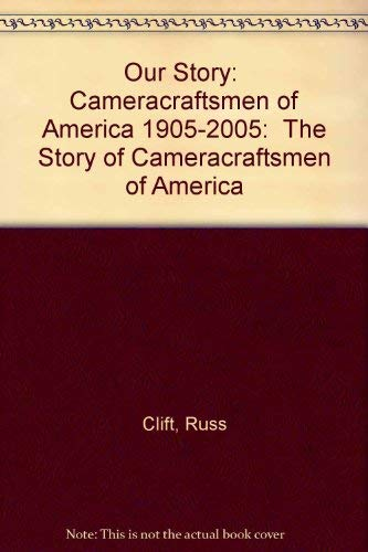 Our Story Cameracraftsmen of America 1905-2005: The Story of Cameracraftsmen of America: Clift, ...