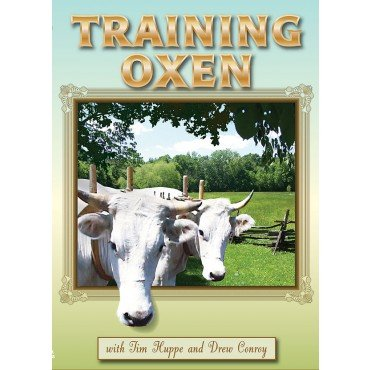 9781893707542: TRAINING OXEN (DVD) - JIM HUPPE AND DREW CONROY