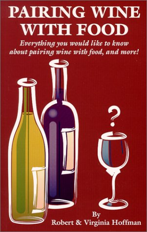 9781893718012: Pairing Wine With Food: Everything You Would Like to Know About Pairing Wine With Food, and More!