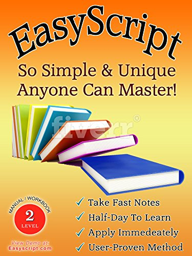 Easyscript 2 -- Intermediate (80 Wpm): How to Take Fast & Legible Notes in A Matter of Hours, ...