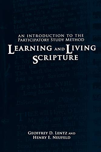 Learning and Living Scripture: An Introduction to the Participatory Study Method: Geoffrey D. Lentz