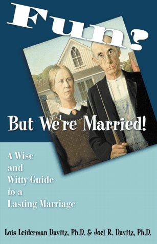 Fun? But We're Married!: A Wise and Witty Guide to a Lasting Marriage: Davitz, Lois Leiderman;...