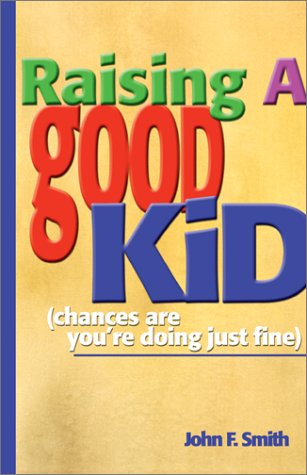 9781893732438: Raising a Good Kid: Chances Are You're Doing Just Fine