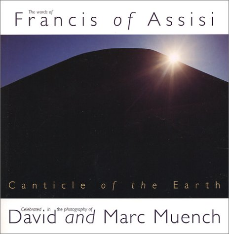 9781893732452: Canticle of the Earth: The Words of Francis of Assisi Celebrated in the Photography of David Muench