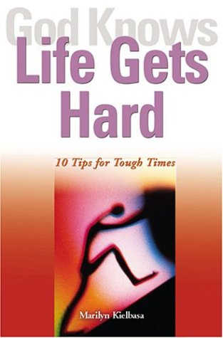 God Knows Life Gets Hard: 10 Tips for Tough Times (God Knows Series): Marilyn Kielbasa
