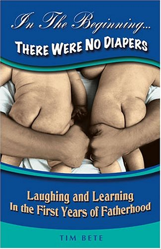 9781893732872: In The Beginning...There Were No Diapers: Laughing and Learning In The First Years Of Fatherhood