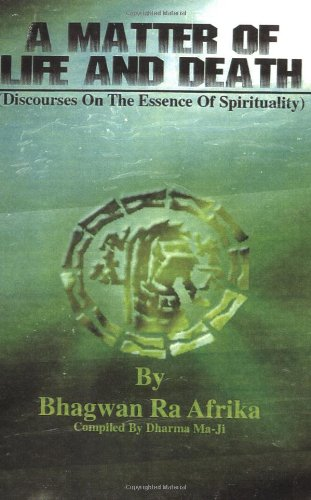 A Matter of Life and Death: Discourses: Bhagwan Ra Afrika
