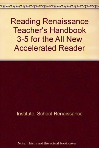 Reading Renaissance Teacher's Handbook 3-5 for the All New Accelerated Reader: Institute, ...