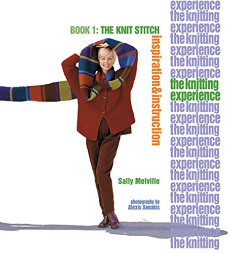 THE KNITTING EXPERIENCE: BOOK 1: The Knit Stitch, Inspiration & Instruction