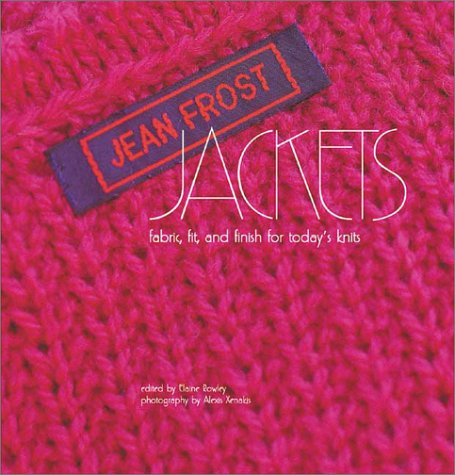 Jean Frost Jackets: Fabric, Fit & Finish: Frost, Jean;Rowley, Elaine;Xenakis,